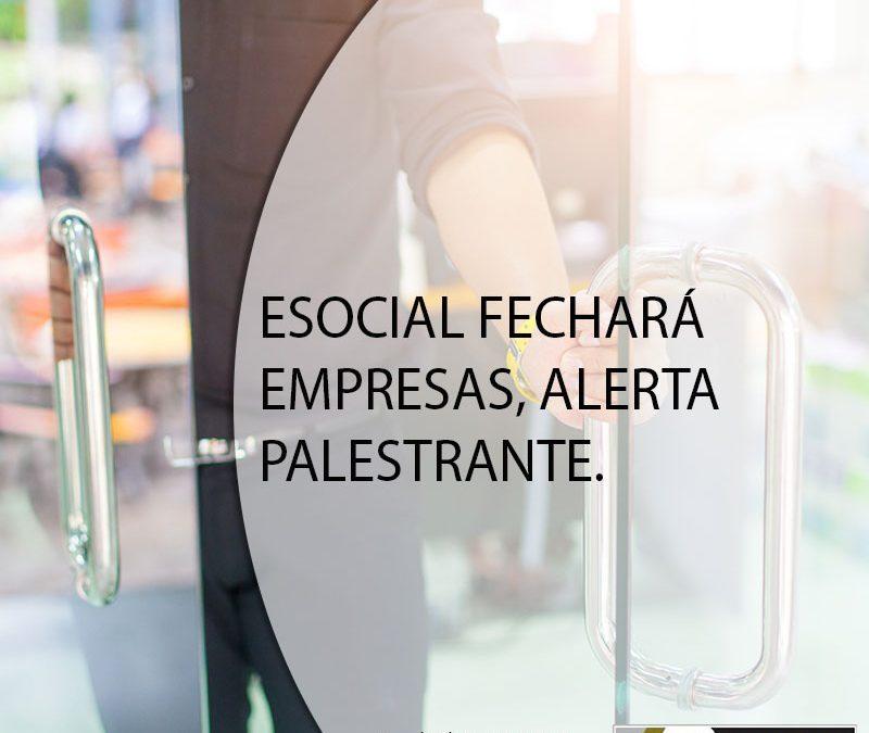 ESOCIAL FECHARÁ EMPRESAS, ALERTA PALESTRANTE.