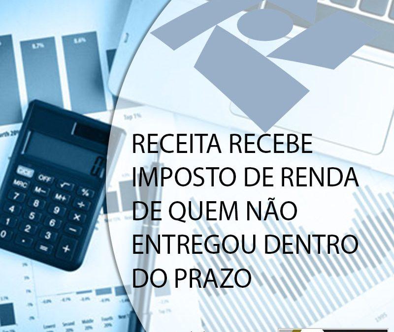 RECEITA RECEBE IMPOSTO DE RENDA DE QUEM NÃO ENTREGOU DENTRO DO PRAZO.