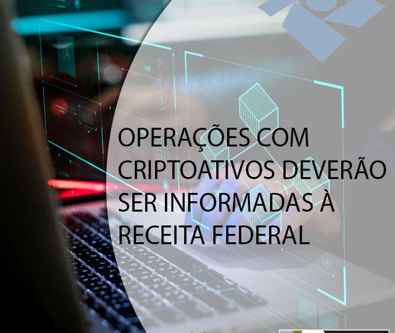 OPERAÇÕES COM CRIPTOATIVOS DEVERÃO SER INFORMADAS À RECEITA FEDERAL.