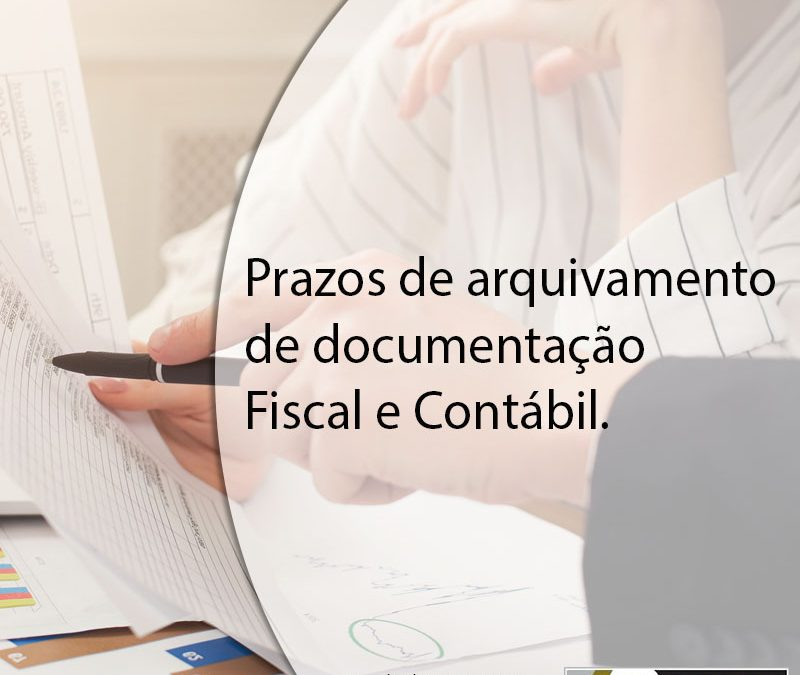 Prazos de arquivamento de documentação Fiscal e Contábil.