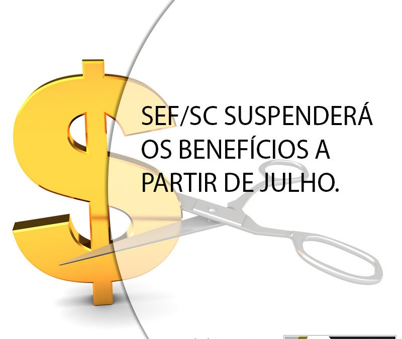 SEF/SC SUSPENDERÁ OS BENEFÍCIOS A PARTIR DE JULHO.