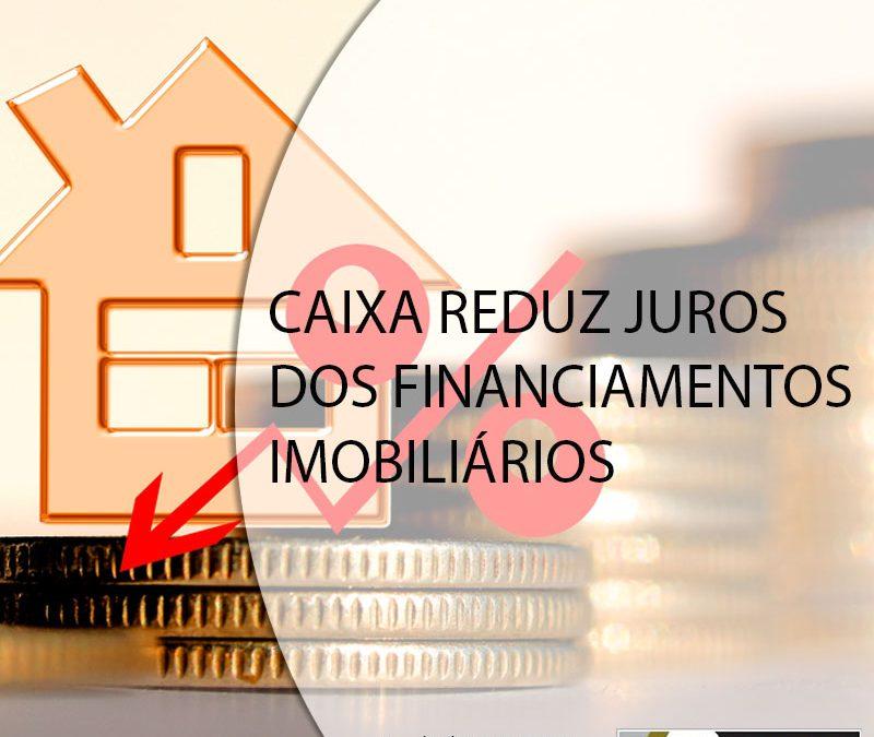 CAIXA REDUZ JUROS DOS FINANCIAMENTOS IMOBILIÁRIOS.