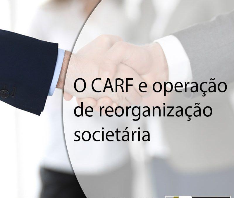 O Carf e operação de reorganização societária.