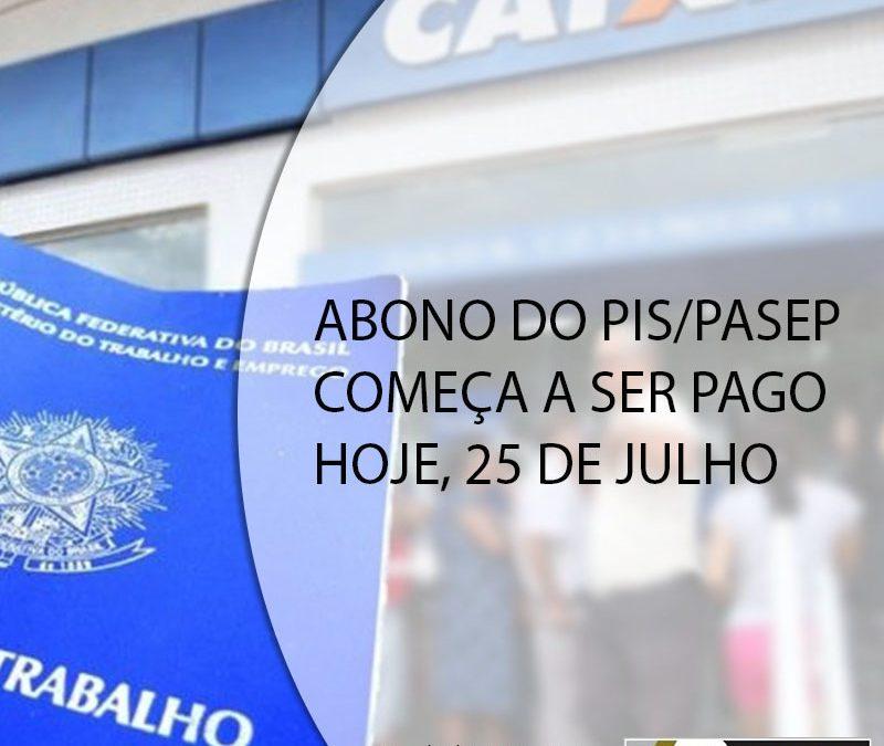 ABONO DO PIS/PASEP COMEÇA A SER PAGO HOJE 25 DE JULHO.