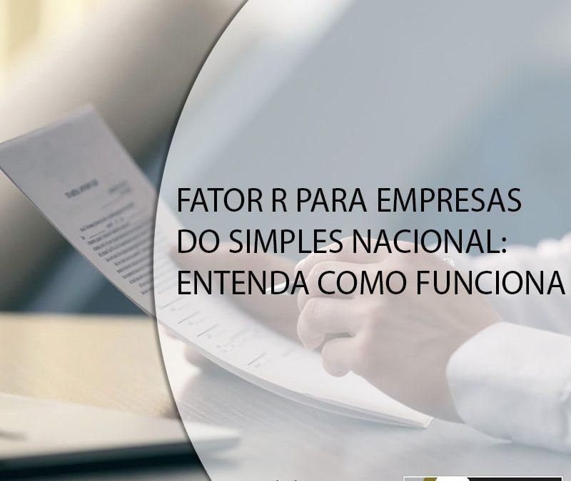 FATOR R PARA EMPRESAS DO SIMPLES NACIONAL: ENTENDA COMO FUNCIONA.