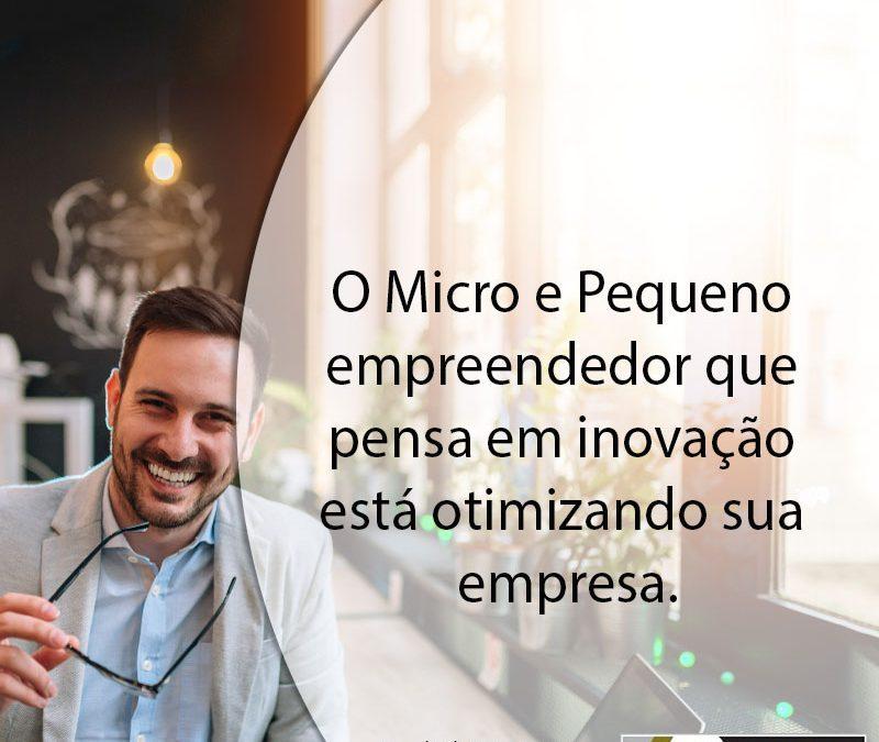 O Micro e Pequeno empreendedor que pensa em inovação está otimizando sua empresa.