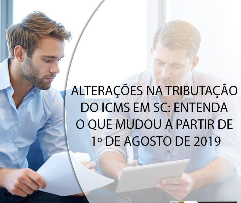 ALTERAÇÕES NA TRIBUTAÇÃO DO ICMS EM SC: ENTENDA O QUE MUDOU A PARTIR DE 1º DE AGOSTO DE 2019.