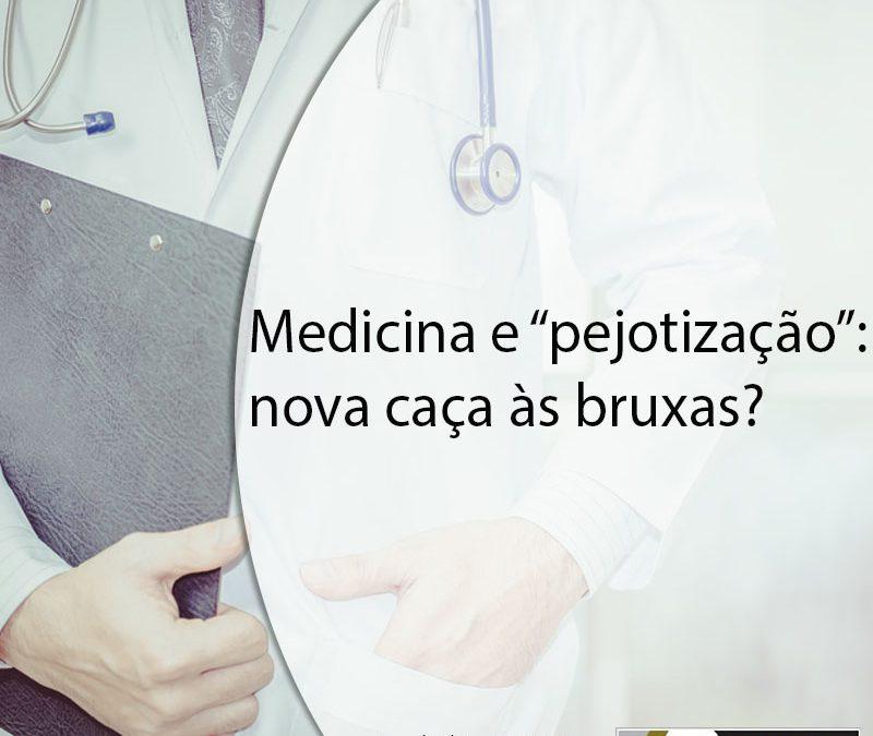 """MEDICINA E """"PEJOTIZAÇÃO"""": NOVA CAÇA ÀS BRUXAS?"""