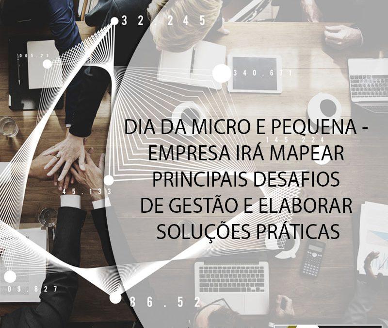 DIA DA MICRO E PEQUENA EMPRESA IRÁ MAPEAR PRINCIPAIS DESAFIOS DE GESTÃO E ELABORAR SOLUÇÕES PRÁTICAS.