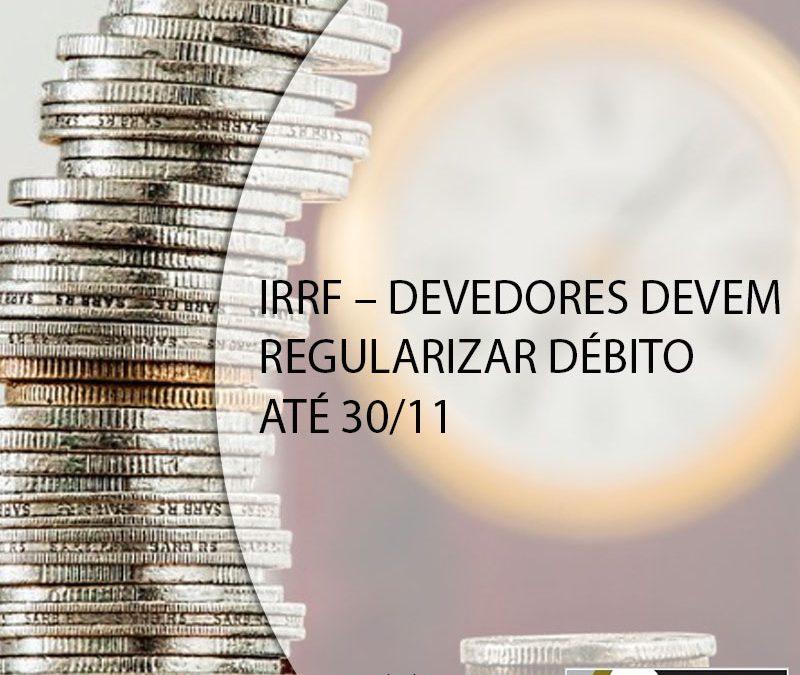 IRRF – DEVEDORES DEVEM REGULARIZAR DÉBITO ATÉ 30/11.
