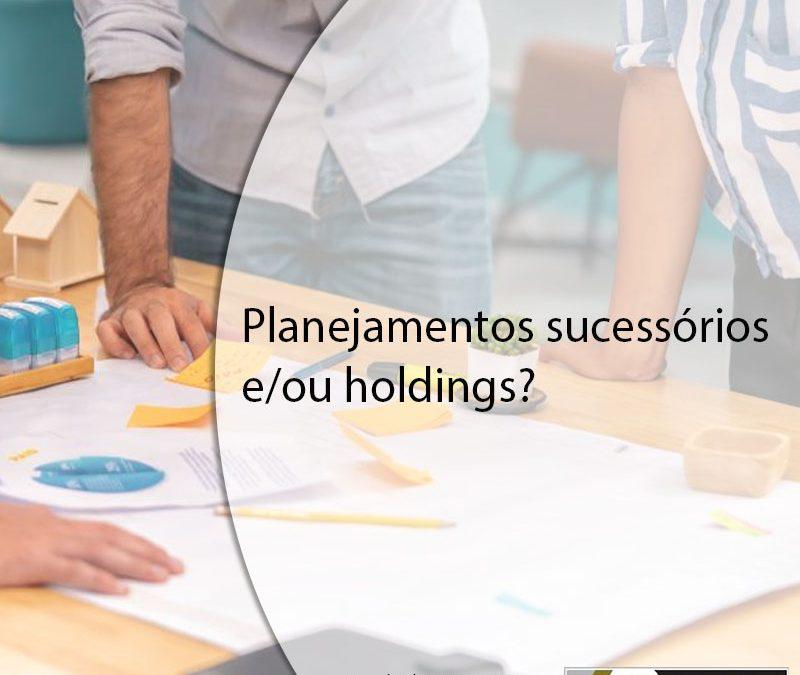 Planejamentos sucessórios e/ou holdings?