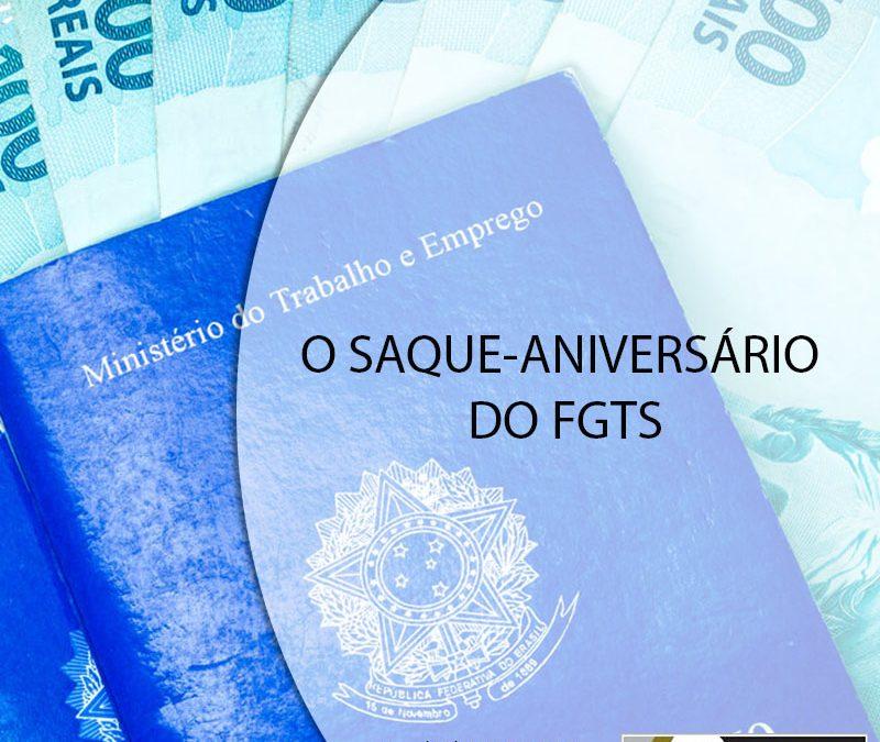 O SAQUE-ANIVERSÁRIO DO FGTS.