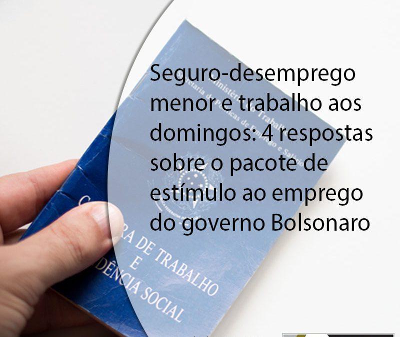 Seguro-desemprego menor e trabalho aos domingos: 4 respostas sobre o pacote de estímulo ao emprego do governo Bolsonaro.