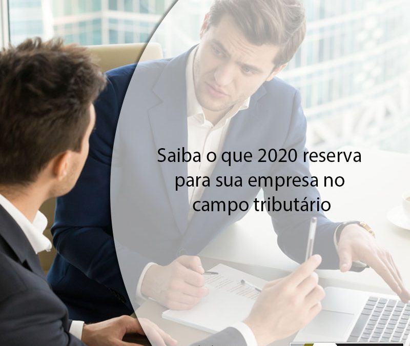 Saiba o que 2020 reserva para sua empresa no campo tributário.