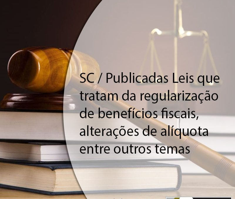 SC / Publicadas Leis que tratam da regularização de benefícios fiscais, alterações de alíquota entre outros temas