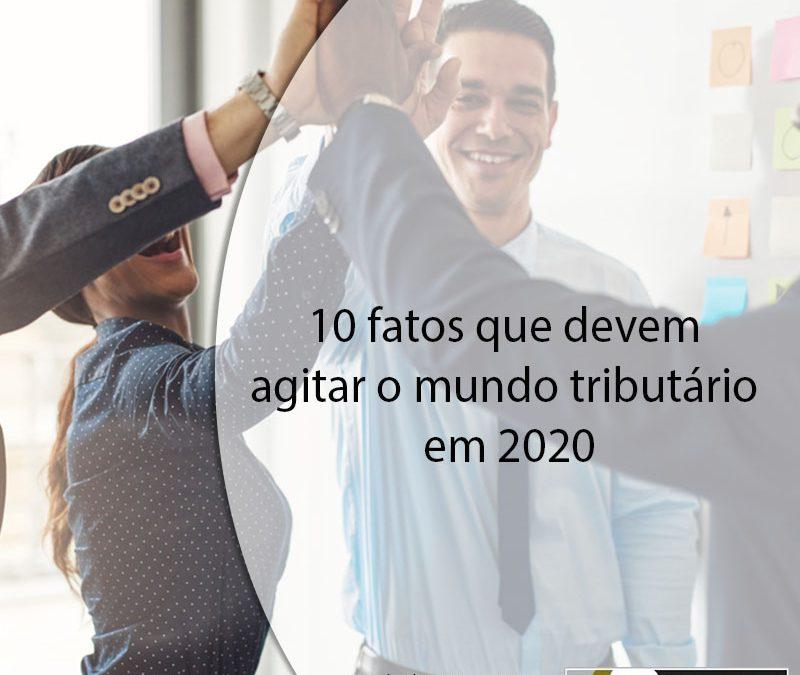 10 fatos que devem agitar o mundo tributário em 2020.