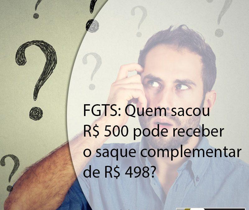 FGTS: Quem sacou R$ 500 pode receber o saque complementar de R$ 498?