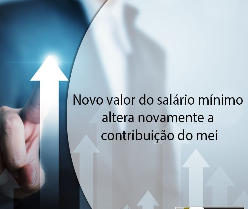 Novo valor do salário minimo altera novamente a contribuição do mei.