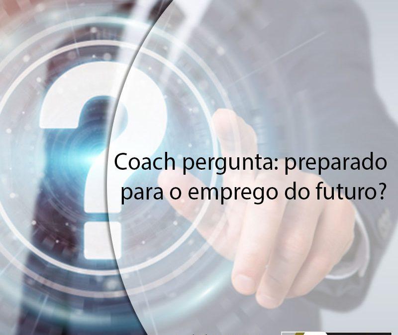 Coach pergunta: preparado para o emprego do futuro?